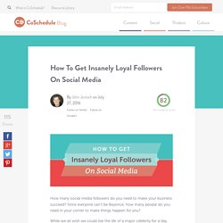 How To Get Insanely Loyal Followers On Social Media - CoSchedule Blog