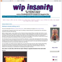 WIP Insanity: Ribbing in double knitting, part 2