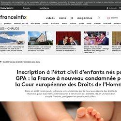 Inscription à l'état civil d'enfants nés par GPA : la France à nouveau condamnée par la Cour européenne des Droits de l'Homme