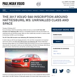 THE 2017 VOLVO S60 INSCRIPTION AROUND HATTIESBURG, MS: UNRIVALLED CLASS AND SPACE
