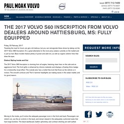 THE 2017 VOLVO S60 INSCRIPTION FROM VOLVO DEALERS AROUND HATTIESBURG, MS: FULLY EQUIPPED