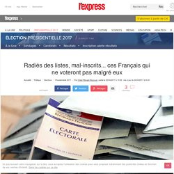 Radiés des listes, mal-inscrits... ces Français qui ne voteront pas malgré eux