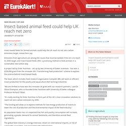 EUREKALERT 01/09/20 Insect-based animal feed could help UK reach net zero