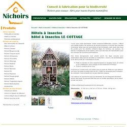 hôtel à insectes LE COTTAGE , Maison a insecte - Nichoir.fr