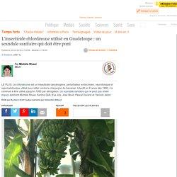 L'insecticide chlordécone utilisé en Guadeloupe : un scandale sanitaire qui doit être puni