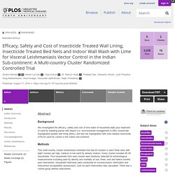 PLOS 17/08/16 Efficacy, Safety and Cost of Insecticide Treated Wall Lining, Insecticide Treated Bed Nets and Indoor Wall Wash with Lime for Visceral Leishmaniasis Vector Control in the Indian Sub-continent: A Multi-country Cluster Randomized Controlled Tr