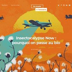 Insectocalypse Now : pourquoi on passe au bio