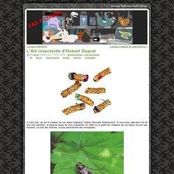 L'Art insectoïde d'Hubert Duprat