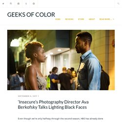 'Insecure's Photography Director Ava Berkofsky Talks Lighting Black Faces – GEEKS OF COLOR
