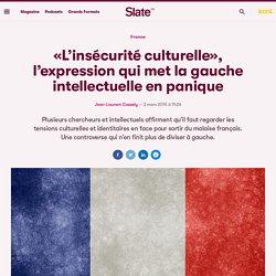 «L'insécurité culturelle», l'expression qui met la gauche intellectuelle en panique