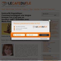 Insécurité linguistique : Comment enseigner une langue lorsque l'on n'est pas un locuteur natif ? Entretien avec Maria Roussi
