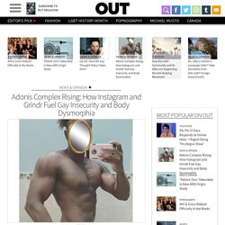 Adonis Complex Rising: How Instagram and Grindr Fuel Gay Insecurity and Body Dysmorphia