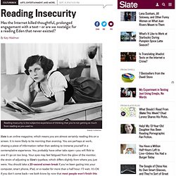 Reading insecurity: The crippling fear that the digital age has left you unable to read deeply and thoughtfully.