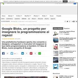 Google Bloks, un progetto per insegnare la programmazione ai ragazzi - Macitynet.it