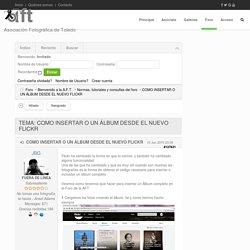 Foro AFT: COMO INSERTAR O UN ÁLBUM DESDE EL NUEVO FLICKR (1/1)
