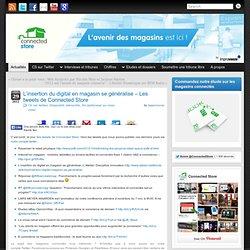L'insertion du digital en magasin se généralise – Les tweets de Connected Store