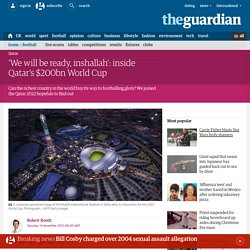 'We will be ready, inshallah': inside Qatar's $200bn World Cup