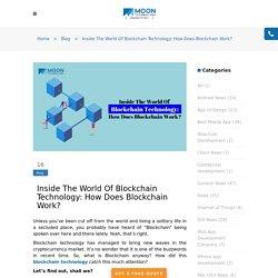 Inside The World Of Blockchain Technology: How Does Blockchain Work?