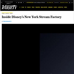 Inside Disney's New York Stream Factory