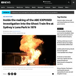 Inside the making of the ABC EXPOSED investigation into the Ghost Train fire at Sydney's Luna Park in 1979