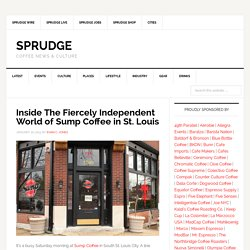 Inside The Fiercely Independent World of Sump Coffee in St. Louis
