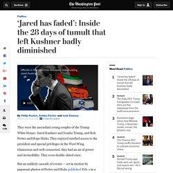 'Jared has faded': Inside the 28 days of tumult that left Kushner badly diminished