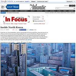 Inside North Korea - Alan Taylor - In Focus