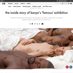 ​the inside story of kanye's 'famous' exhibition