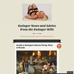 Swinger News and Advice from the Swinger Wife