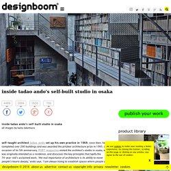 inside tadao ando's self-built studio in osaka
