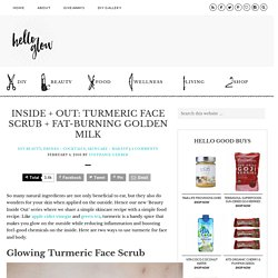 Inside + Out: Turmeric Face Scrub + Fat-Burning Golden Milk