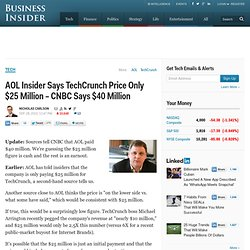 AOL Insider Says TechCrunch Price Only $25 Million – CNBC Says $40 Million