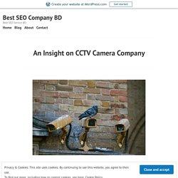 An Insight on CCTV Camera Company – Best SEO Company BD