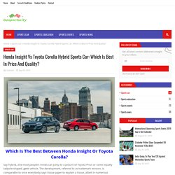 Honda Insight Vs Toyota Corolla Hybrid Sports Car: Which Is Best In Price And Quality?