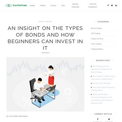 An Insight on the Types of Bonds and How Beginners can Invest in it