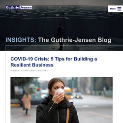 INSIGHTS: The Guthrie-Jensen Blog COVID-19 Crisis: 5 Tips for Building a Resilient Business