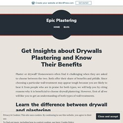 Get Insights about Drywall Plastering and Know Their Benefits