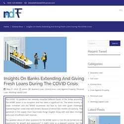 Insights On Banks Extending And Giving Fresh Loans During The COVID Crisis - New Delhi Financial