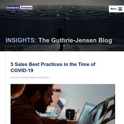 INSIGHTS: The Guthrie-Jensen Blog 5 Sales Best Practices in the Time of COVID‑19
