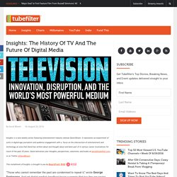 Insights: The History Of TV And The Future Of Digital Media