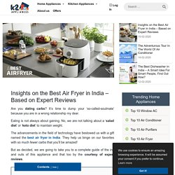 Insights on the Best Air Fryer in India - Based on Expert Reviews