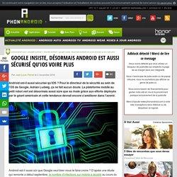 Google insiste, désormais Android est aussi sécurisé qu'iOS voire plus
