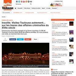 Insolite. Visitez Toulouse autrement... sur les traces des affaires criminelles du XVIIe siècle