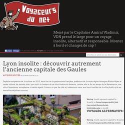 Lyon insolite : découvrir autrement l'ancienne capitale des Gaules