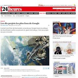 Insolite: Les dix projets les plus fous de Google - High-Tech