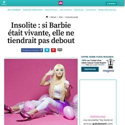 Insolite : si Barbie était vivante, elle ne tiendrait pas debo...