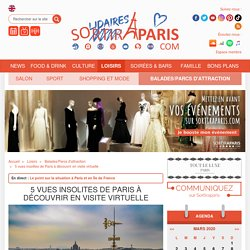 5 vues insolites de Paris à découvrir en visite virtuelle...