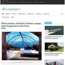 Hôtels insolites, de Doubaï à Istanbul, voyagez dans l'imaginaire de Jules Verne.