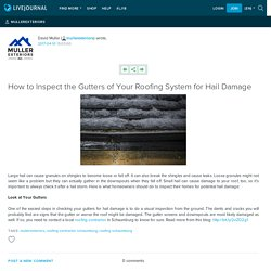 How to Inspect the Gutters of Your Roofing System for Hail Damage