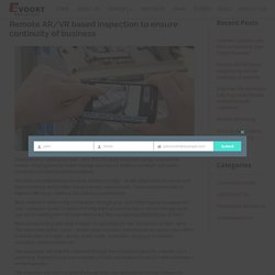 Remote AR/VR based inspection to ensure continuity of business - EvoortSolutions